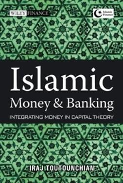 Toutounchian, Iraj - Islamic Money and Banking: Integrating Money in Capital Theory, ebook