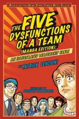 Lencioni, Patrick M. - The Five Dysfunctions of a Team: An Illustrated Leadership Fable, e-bok