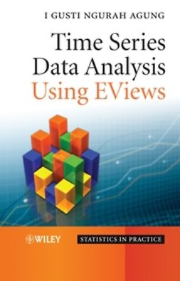 Agung, I. Gusti Ngurah - Time Series Data Analysis Using EViews, ebook