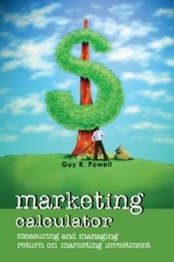 Powell, Guy R. - Marketing Calculator: Measuring and Managing Return on Marketing Investment, e-kirja