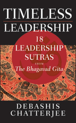 Chatterjee, Debashis - Timeless Leadership: 18 Leadership Sutras from the Bhagavad Gita, ebook