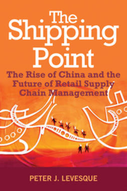 Levesque, Peter J. - The Shipping Point: The Rise of China and the Future of Retail Supply Chain Management, e-bok