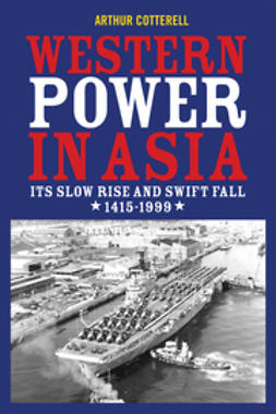 Cotterell, Arthur - Western Power in Asia: Its Slow Rise and Swift Fall, 1415 - 1999, ebook