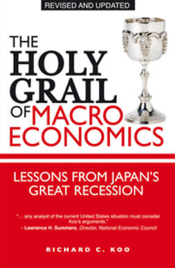 Koo, Richard C. - The Holy Grail of Macroeconomics: Lessons from Japan's Great Recession, ebook