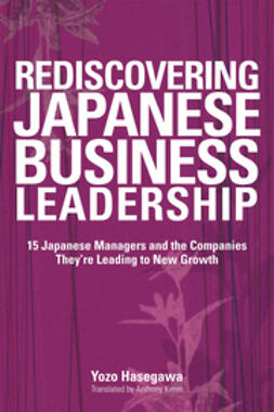Hasegawa, Yozo - Rediscovering Japanese Business Leadership: 15 Japanese Managers and the Companies They're Leading to New Growth, ebook