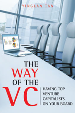 Tan, Yinglan - The Way of the VC: Having Top Venture Capitalists on Your Board, ebook