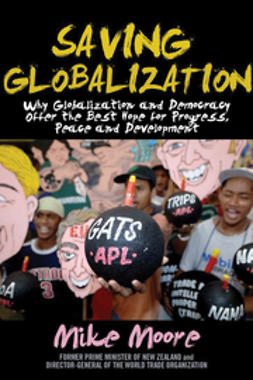 Moore, Mike - Saving Globalization: Why Globalization and Democracy Offer the Best Hope for Progress, Peace and Development, ebook