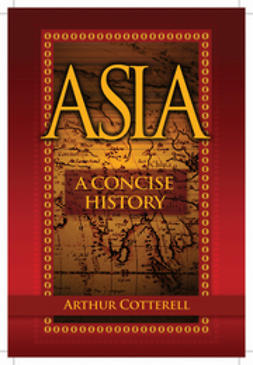 Cotterell, Arthur - Asia: A Concise History, ebook