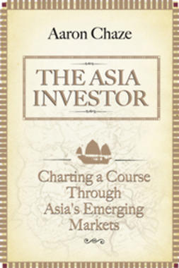 Chaze, Aaron - The Asia Investor: Charting a Course Through Asia's Emerging Markets, ebook