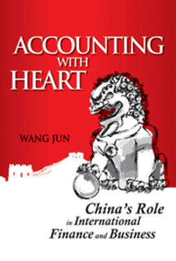 Jun, Wang - Accounting with Heart: China's Role in International Finance and Business, ebook