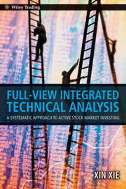 Xie, Xin - Full View Integrated Technical Analysis: A Systematic Approach to Active Stock Market Investing, ebook