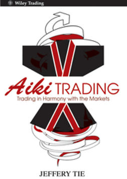 Tie, Jeffery - Aiki Trading: Trading in Harmony with the Markets, ebook