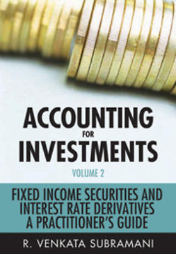 Subramani, R. Venkata - Accounting for Investments: Volume 2 - Fixed Income and Interest Rate Derivatives: A Practitioner's Handbook, e-kirja