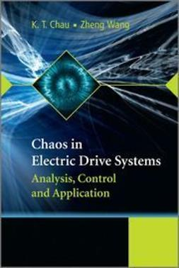 Chau, K. T. - Chaos in Electric Drive Systems: Analysis, Control and Application, ebook