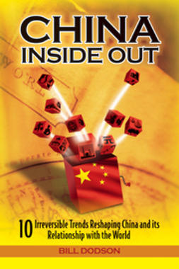 Dodson, Bill - China Inside Out: 10 Irreversible Trends Reshaping China and its Relationship with the World, ebook