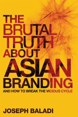Baladi, Joseph - The Brutal Truth About Asian Branding: And How to Break the Vicious Cycle, ebook
