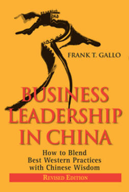 Gallo, Frank T. - Business Leadership in China: How to Blend Best Western Practices with Chinese Wisdom, ebook