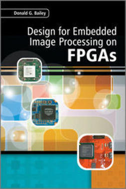Bailey, Donald G. - Design for Embedded Image Processing on FPGAs, ebook