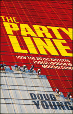 Young, Doug - The Party Line: How The Media Dictates Public Opinion in Modern China, ebook