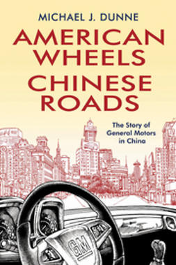 Dunne, Michael - American Wheels, Chinese Roads: The Story of General Motors in China, e-kirja