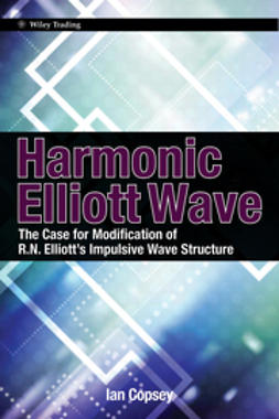 Copsey, Ian - Harmonic Elliott Wave: The Case for Modification of R. N. Elliott's Impulsive Wave Structure, ebook