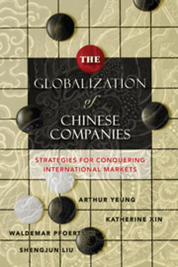 Yeung, Arthur - The Globalization of Chinese Companies: Strategies for Conquering International Markets, ebook