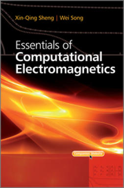 Sheng, Xin-Qing - Essentials of Computational Electromagnetics, ebook