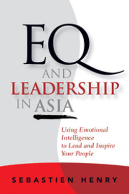 Henry, Sebastien - EQ and Leadership In Asia: Using Emotional Intelligence To Lead And Inspire Your People, ebook