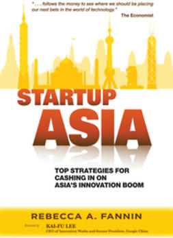 Fannin, Rebecca A. - Startup Asia: Top Strategies for Cashing in on Asia's Innovation Boom, ebook