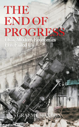 Maxton, Graeme - The End of Progress: How Modern Economics Has Failed Us, ebook