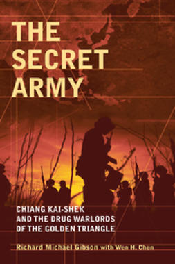 Gibson, Richard Michael - The Secret Army: Chiang Kai-shek and the Drug Warlords of the Golden Triangle, ebook