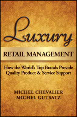 Chevalier, Michel - Luxury Retail Management: How the World's Top Brands Provide Quality Product and Service Support, ebook