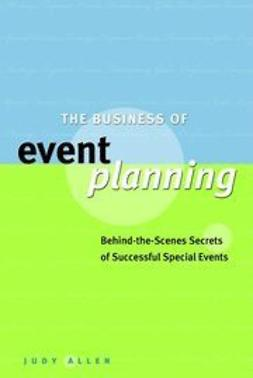 Allen, Judy - The Business of Event Planning: Behind-the-Scenes Secrets of Successful Special Events, e-bok