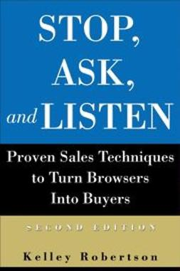 Robertson, Kelley - Stop, Ask, and Listen: Proven Sales Techniques to Turn Browsers Into Buyers, e-bok