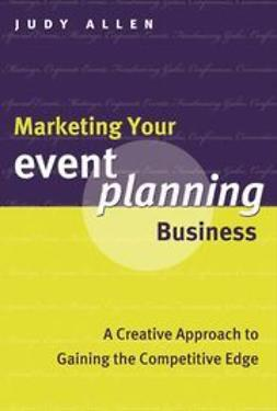 Allen, Judy - Marketing Your Event Planning Business: A Creative Approach to Gaining the Competitive Edge, ebook