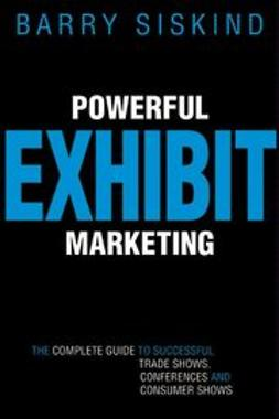 Siskind, Barry - Powerful Exhibit Marketing: The Complete Guide to Successful Trade Shows, Conferences, and Consumer Shows, ebook