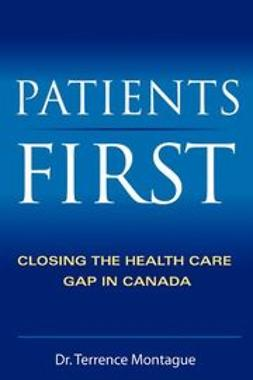 Montague, J Terrance - Patients First: Closing the Health Care Gap in Canada E-Book, e-bok