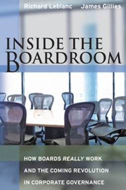 Leblanc, Richard - Inside the Boardroom: How Boards Really Work and the Coming Revolution in Corporate Governance, ebook