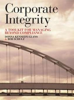 Kennedy-Glans, Donna - Corporate Integrity: A Toolkit for Managing Beyond Compliance, ebook