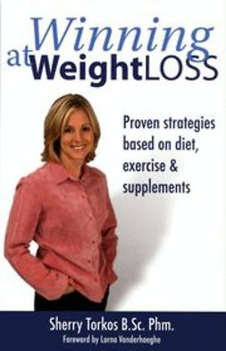Torkos, Sherry - Winning at Weight Loss: Proven Strategies Based on Diet, Exercise and Supplements, ebook