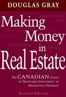 Gray, Douglas - Making Money in Real Estate: The Canadian Guide to Profitable Investment in Residential Property, Revised Edition, ebook