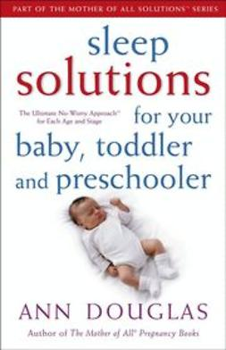 UNKNOWN - Sleep Solutions for  Your Baby, Toddler and Preschooler: The Ultimate No-Worry Approach for Each Age and Stage, ebook