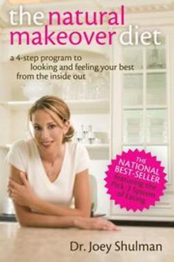 Shulman, Joey - The Natural Makeover Diet : A 4-step Program to Looking and Feeling Your Best from the Inside Out, ebook