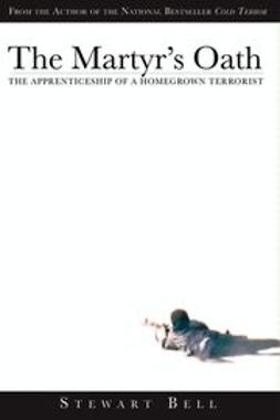 Bell, Stewart - The Martyr's Oath: The Apprenticeship of a Homegrown Terrorist, ebook