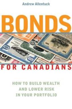 Allentuck, Andrew - Bonds for Canadians: How to Build Wealth and Lower Risk in Your Portfolio, e-kirja