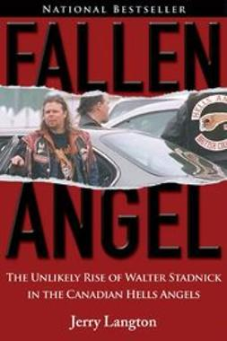 Langton, Jerry - Fallen Angel: The Unlikely Rise of Walter Stadnick and the Canadian Hells Angels, ebook