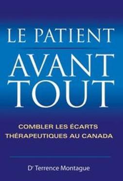 Montague, Terrance - Le Patient Avant Tout: Combler Les Ecarts Therapeutiques au Canada, ebook
