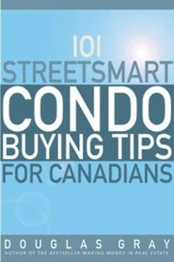 Gray, Douglas - 101 Streetsmart Condo Buying Tips for Canadians, ebook