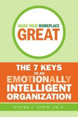 Stein, Steven J. - Make Your Workplace Great: The 7 Keys to an Emotionally Intelligent Organization, ebook