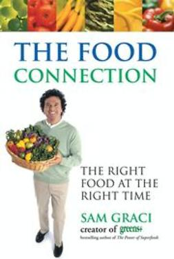 Graci, Sam - The Food Connection: The Right Food at the Right Time, ebook